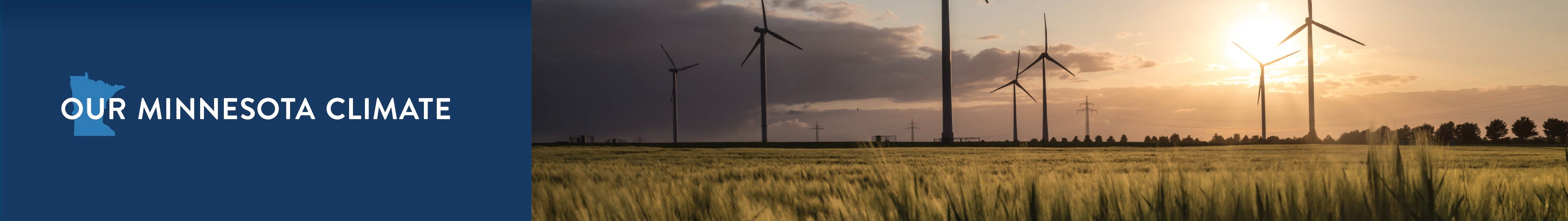 Our Minnesota Climate banner with a photo of wind turbines in a field with trees in the distance.