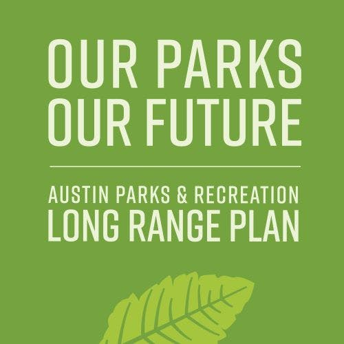 Our Parks, Our Future: Austin Parks and Recreation Long Range Plan