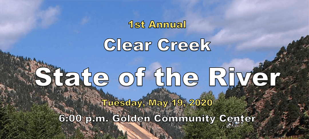 1st Annual Clear Creek State of the River discussion on Tuesday, May 19, 2020 at 6 p.m. in the Golden Community Center.