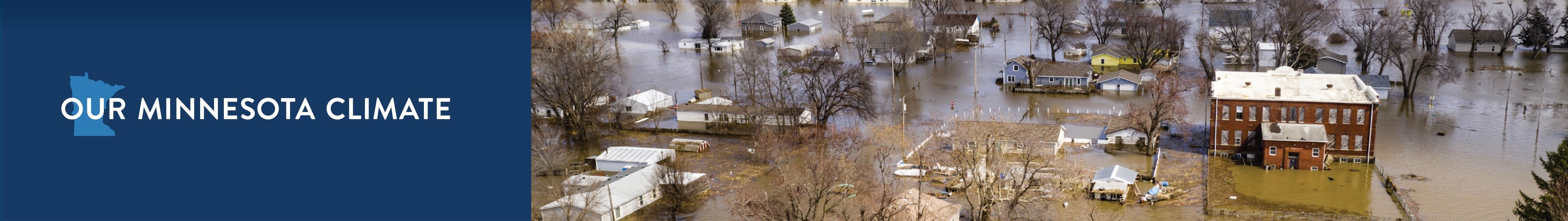 Our Minnesota Climate banner with a photo of a community submerged by flood waters.