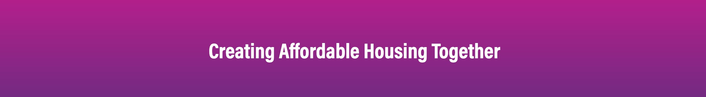 Creating Affordable Housing Together
